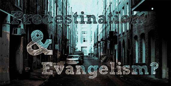 Predestination and Evangelism?
