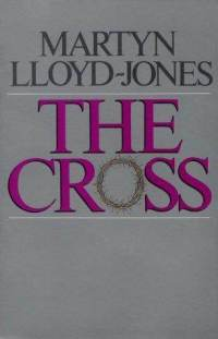 The Cross by Martyn Lloyd-Jones